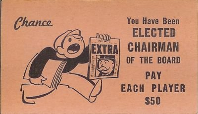Monopoly Chance Card: You have been elected chairman of the board.